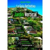 Libro : La Guia Definitiva Del Jardin Vertical (spanish E..