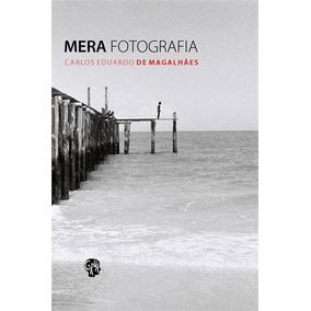 Mera Fotografia, Magalhaes, Carlos Eduardo De Literatura Nac