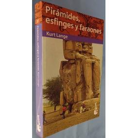 Pirámides, Esfinges Y Faraones- Kurt Lange- Ed. Destino