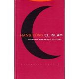 El Islam: Historia. Presente. Futuro - Kung - Envío Incluido