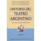Historia Del Teatro Argentino En Las Provincias Volumen Ii