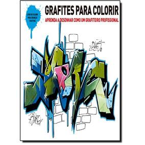 Grafites Para Colorir: Aprenda A Desenhar Como Um Grafiteiro