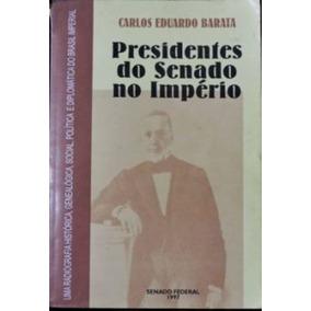 Presidentes Do Senado No Império Carlos Eduardo Barata