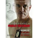 Sobreviviendo A Pablo Escobar Popeye Jhon Jairo Velásquez