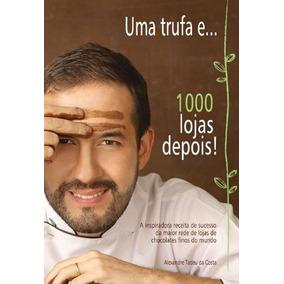 Uma Trufa E ... 1000 Lojas Depois - 1ª Ed. 2010