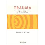 Anngwyn St. Just - Trauma: Tiempo, Espacio Y Fractales