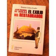 Juan Manuel De Rosas. El Exilio Del Restaurador - Ed. Fabro