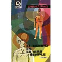 Clifford D Simak - El Tiempo Es Lo Mas Simple - Libro