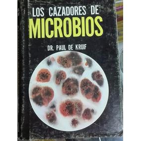 Los Cazadores De Microbios Dr Paul De Kruif Envio Gratis
