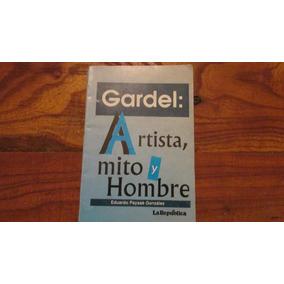 Gardel: Artista, Mito Y Hombre. Eduardo Payssé González