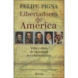 Libertadores De America Vida Y Obra De Nuestros Revolucionar