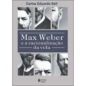 Max Weber E A Racionalizaçao Da Vida