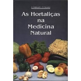 As Hortalicas Na Medicina Natural - A. Balbach D. Boarim