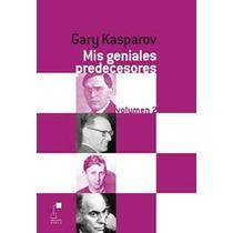 Mis Geniales Predecesores De Kasparov Volumen Ii