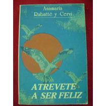 Atrévete A Ser Feliz - Anamaria Rabatté Y Cervi