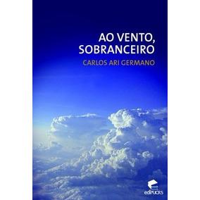 Ao Vento Sobranceiro - Carlos Ari Germano