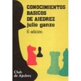 Libro, Conocimientos Básicos De Ajedrez De Julio Ganzo 6 Ed