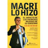 Macri Lo Hizo - El Impacto De Sus Medidas - Ed. Continente