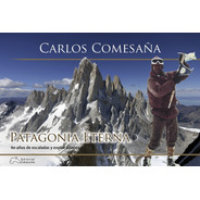 Libro Patagonia Eterna Carlos Comesaña 60 Años De Escaladas