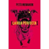Libro La Vida Perfecta De Peto Menahem