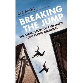 Libro Breaking The Jump: The Secret Story Of Parkour