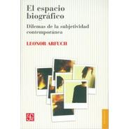 El Espacio Biográfico, Leonor Arfuch, Ed. Fce