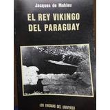El Rey Vikingo Del Paraguay - Jacques De Mahieu - Nuevo