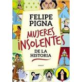 Mujeres Insolentes De La Historia - Felipe Pigna - Libro