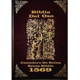 Biblia Del Oso La Versión Origina De Casiodoro De Reina 1669