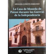 La Casa De Moneda De Potosí Durante Las Guerras De La Indep.