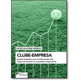 Clube - Empresa: Modelo Brasileiro Para Transformação Dos