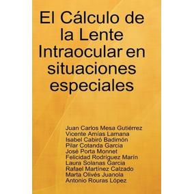 Libro El Calculo De La Lente Intraocular En Situaciones Espe
