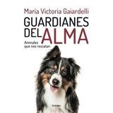 Guardianes Del Alma - Gaiardelli Maria Victoria - Grijalbo