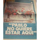 Neruda: Antiguo Suplemento 1982 Pablo No Quiere Estar Aqui