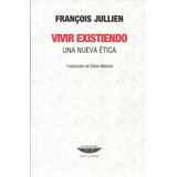 François Jullien. Vivir Existiendo. Una Nueva Ética.