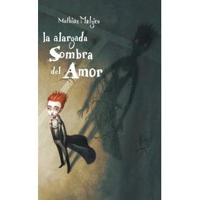 Libro: La Alargada Sombra Del Amor - Mathias Malzieu - Pdf