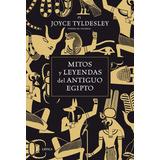 Joyce Tyldesley Mitos Y Leyendas Del Antiguo Egipto Crítica