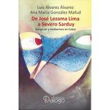 De José Lezama Lima A Severo Sarduy Lenguaje Nuevo Cuba