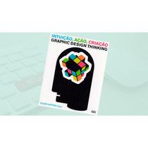 Intuição, Ação, Criação - Graphic Design Thinking (ebook)
