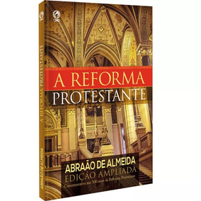 A Reforma Protestante Abraão De Almeida