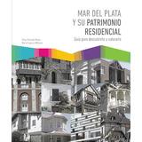 Mar Del Plata Y Su Patrimonio Residencial