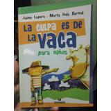 La Culpa Es De La Vaca Para Niños. J. Lopera Y M. Bernal.