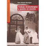 Trabajo Dramatúrgico Y Puesta En Escena De Juan Hormigón