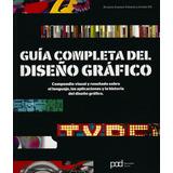 Guia Completa Del Diseño Grafico: Compendio Visual Y Reseñad