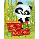 Hola Soy Bambu 1 Santillana (areas Integradas)