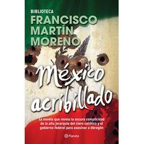 Libro México Acribillado D Francisco Martín Moreno Planeta