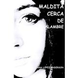 Libro : Maldita Cerca De Alambre - Ana Lopez-anderson
