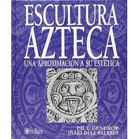 Libro Escultura Azteca Una Aproximacion A Su Estetica