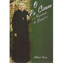O Padre Cícero E A Invenção Do Juazeiro - Alberto Farias