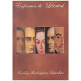 Libro, Enfermos De Libertad De Freddy Rodríguez Sánchez.